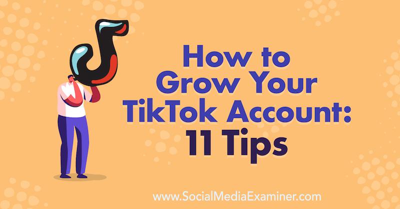 How to Grow Your TikTok Account: 11 Tips by Keenya Kelly on Social Media Examiner.