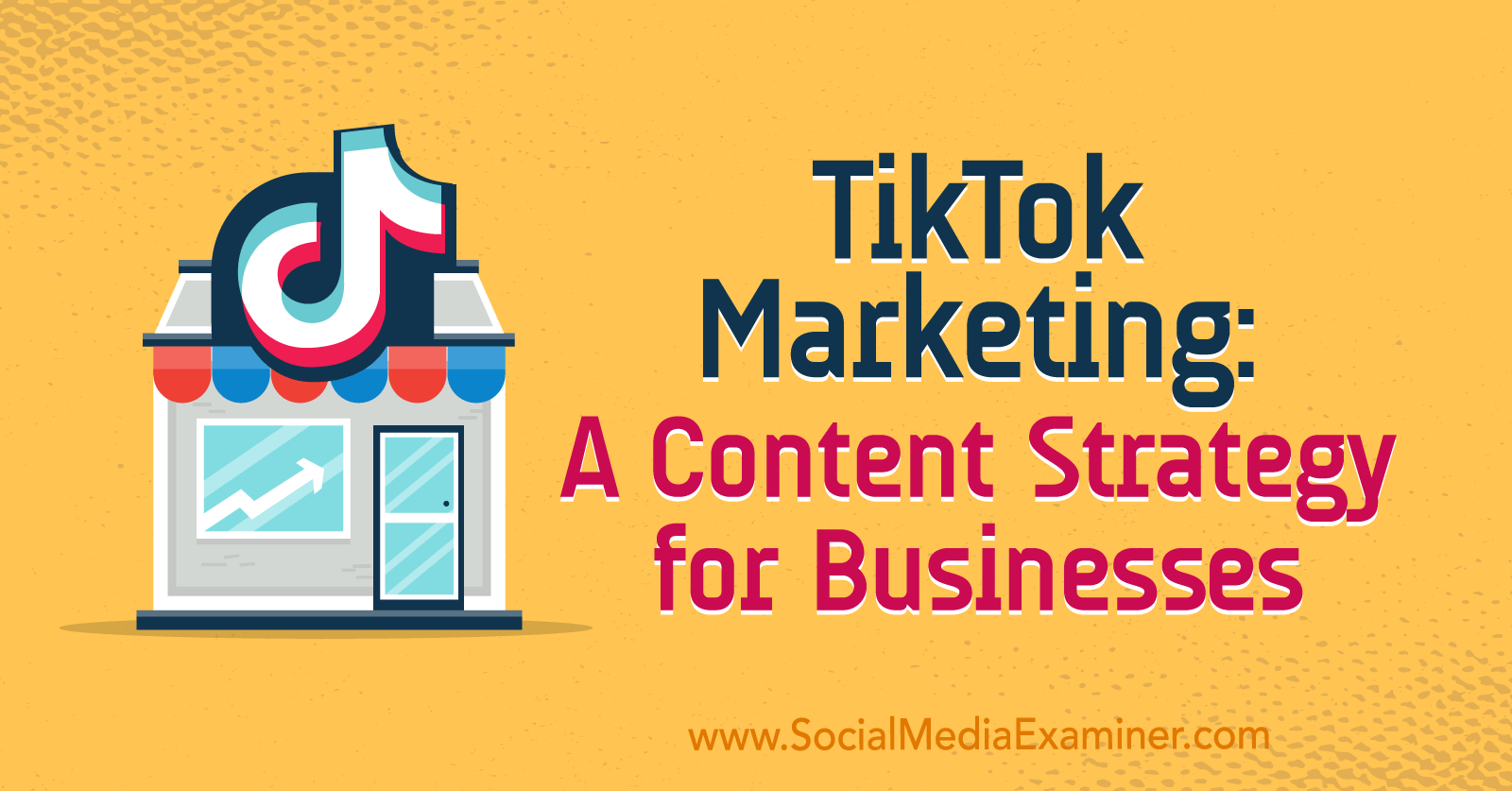 TikTok Marketing: A Content Strategy for Businesses by Keenya Kelly on Social Media Examiner.