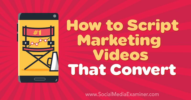 How to Script Marketing Videos That Convert by Matt Johnston on Social Media Examiner.