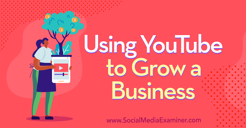 Using YouTube to Grow a Business featuring insights from Jessica Stansberry on the Social Media Marketing Podcast.