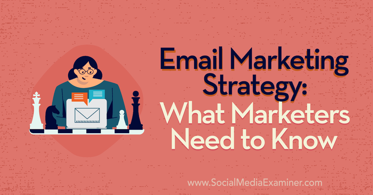 Email Marketing Strategy: What Marketers Need to Know