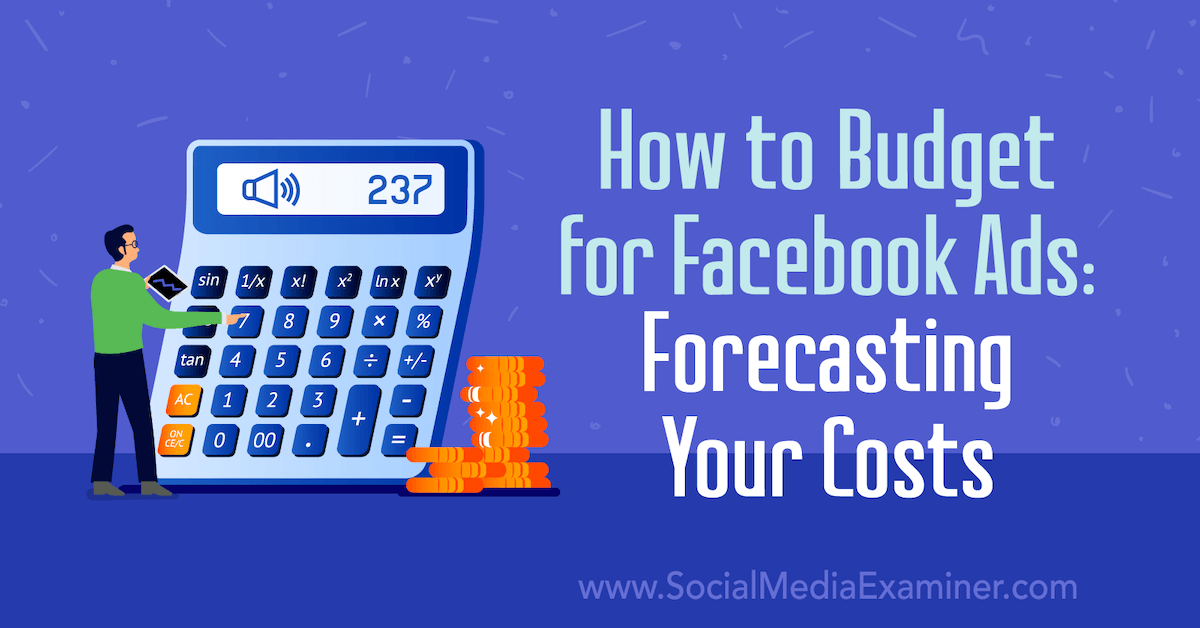 How to Budget for Facebook Ads: Forecasting Your Costs