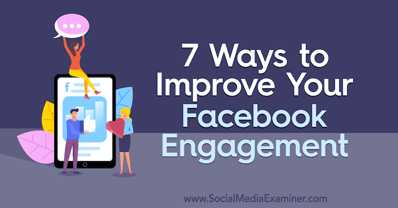 7 Ways to Improve Your Facebook Engagement by Laura Moore on Social Media Examiner.