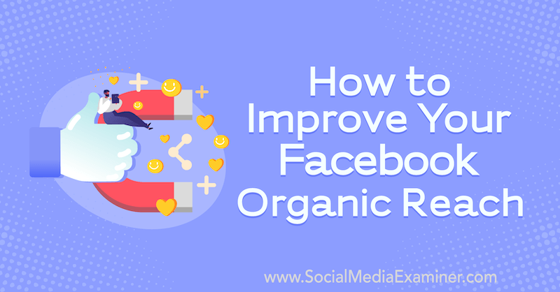 How to Improve Your Facebook Organic Reach featuring insights from Guest on the Social Media Marketing Podcast.