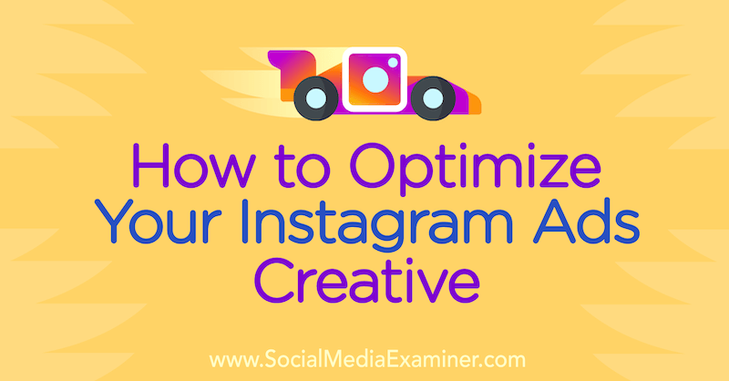 How to Optimize Your Instagram Ads Creative by Susan Wenograd on Social Media Examiner.