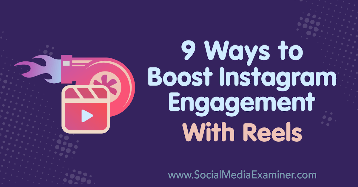 9 Ways to Boost Instagram Engagement With Reels