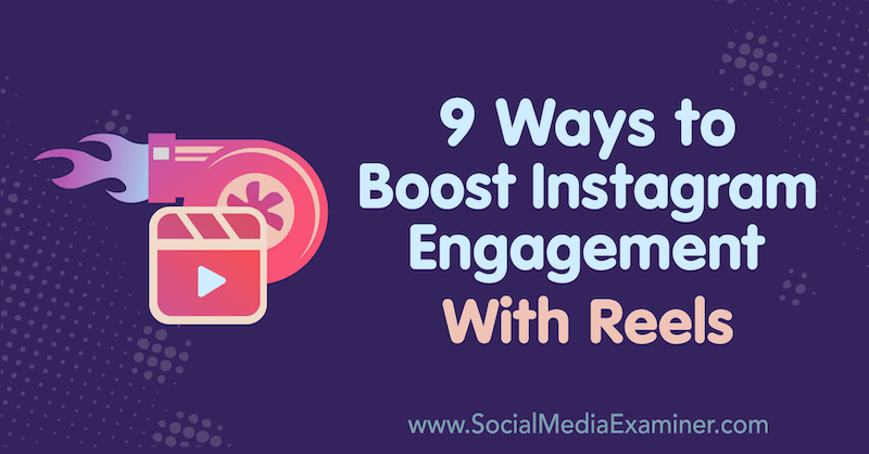 9 Ways to Boost Instagram Engagement With Reels by Naomi Nakashima on Social Media Examiner.