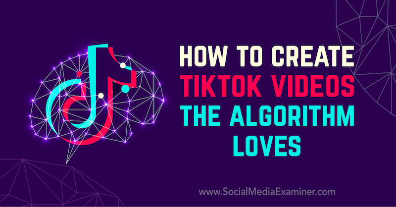 How to Create TikTok Videos the Algorithm Loves by Matt Johnston on Social Media Examiner.