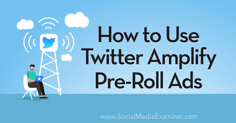 How to Use Twitter Amplify Pre-Roll Ads by Anna Sonnenberg on Social Media Examiner.