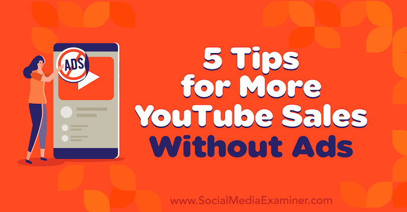 5 Tips for More YouTube Sales Without Ads by Naomi Nakashima on Social Media Examiner.