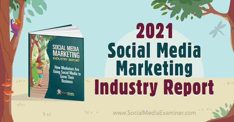 2021 Social Media Marketing Industry Report by Michael Stelzner on Social Media Examiner.