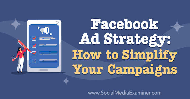 Facebook Ad Strategy: How to Simplify Your Campaigns featuring insights from Ben Heath on the Social Media Marketing Podcast.