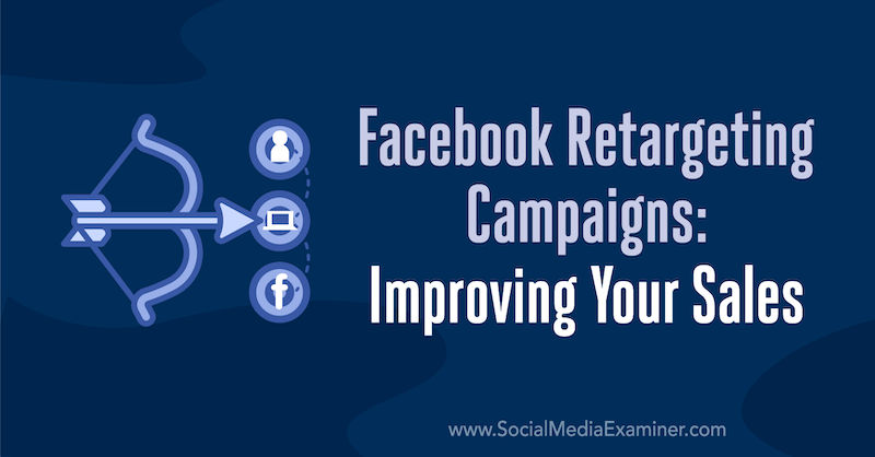 Facebook Retargeting Campaigns: Improving Your Sales by Emily Hirsh on Social Media Examiner.