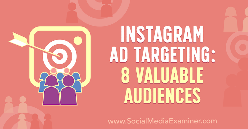 Instagram Ad Targeting: 8 Valuable Audiences by Anna Sonnenberg on Social Media Examiner.