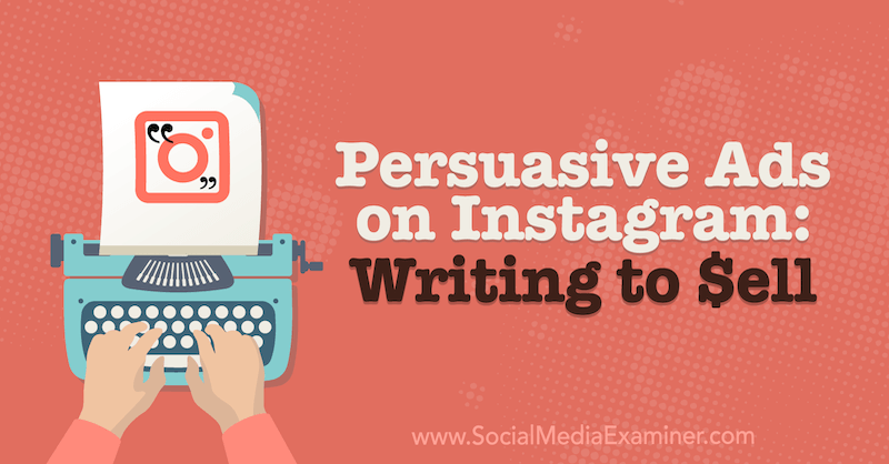 Persuasive Ads on Instagram: Writing to Sell by Laura Davis on Social Media Examiner.