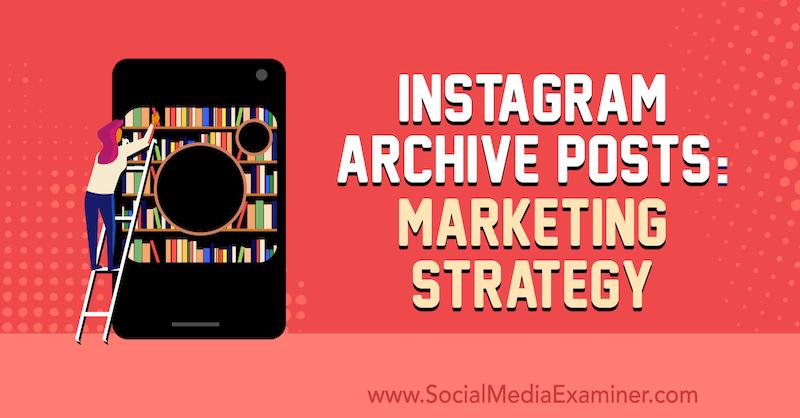Instagram Archive Posts: Marketing Strategy by Jenn Herman on Social Media Examiner.