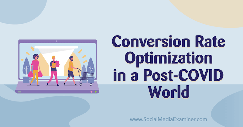 Conversion Rate Optimization in a Post-COVID World featuring insights from Chris Dayley on the Social Media Marketing Podcast.