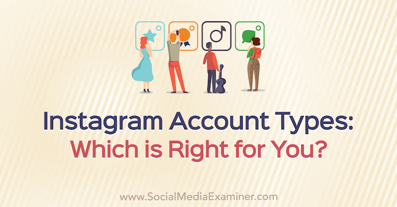 Instagram Account Types: Which Is Right for You—Personal, Creator, or Business? by Jenn Herman on Social Media Examiner.