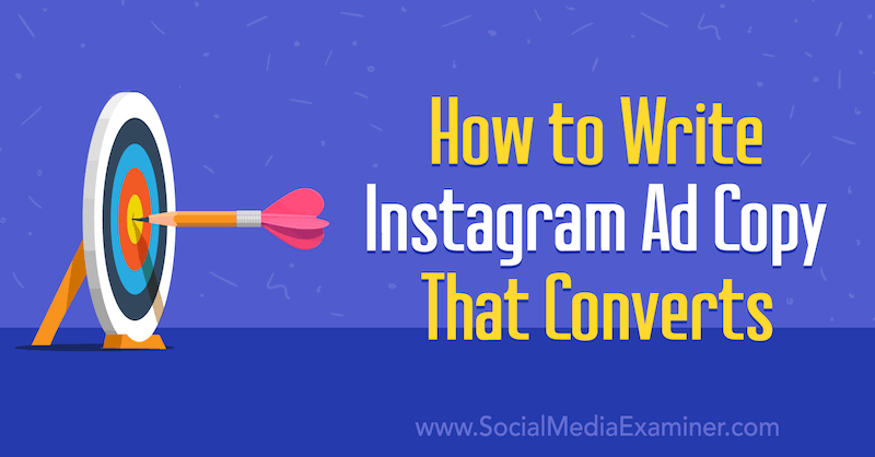 How to Write Instagram Ad Copy That Converts by Anna Sonnenberg on Social Media Examiner.