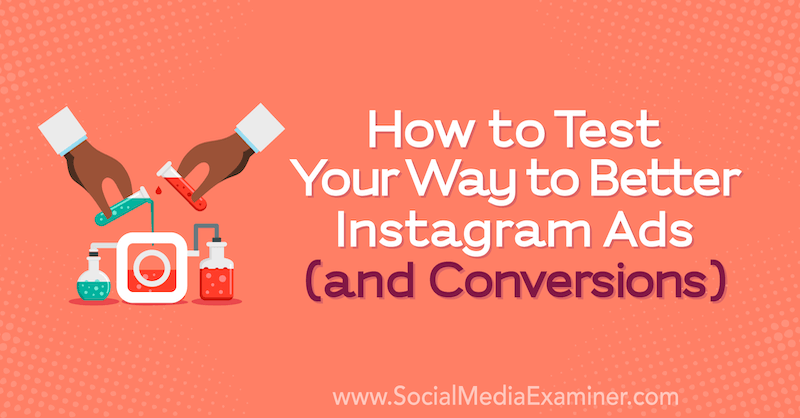 How to Test Your Way to Better Instagram Ads (and Conversions) by Anne Popolizio on Social Media Examiner.