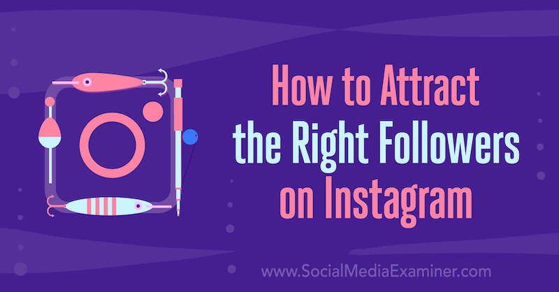 How to Attract the Right Followers on Instagram by Corrina Keefe on Social Media Examiner.