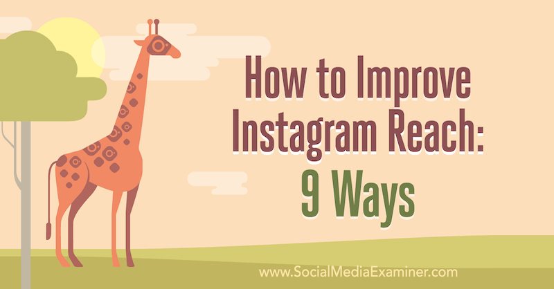 How to Improve Instagram Reach: 9 Ways by Corinna Keefe on Social Media Examiner.