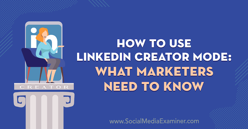 How to Use LinkedIn Creator Mode: What Marketers Need to Know by Louise Brogan on Social Media Examiner.