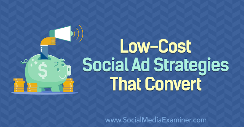 Low-Cost Social Ad Strategies That Convert featuring insights from Billy Gene on the Social Media Marketing Podcast.