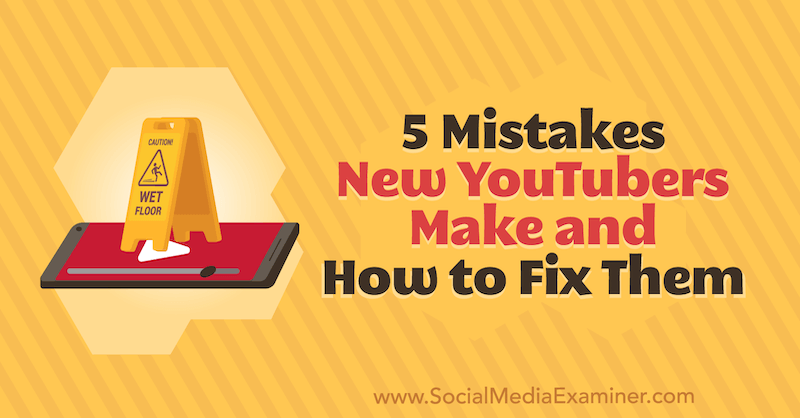 5 Mistakes New YouTubers Make and How to Fix Them by Diana Gladney on Social Media Examiner.