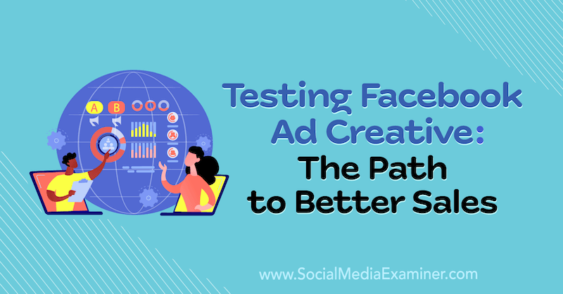 Testing Facebook Ad Creative: The Path to Better Sales featuring insights from Rick Mulready on the Social Media Marketing Podcast.