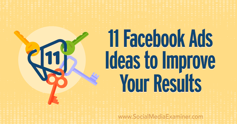 11 Facebook Ads Ideas to Improve Your Results by Anna Sonnenberg on Social Media Examiner.