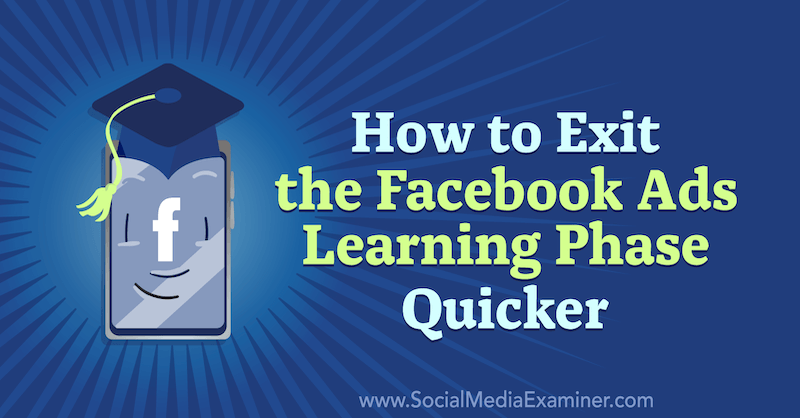 How to Exit the Facebook Ads Learning Phase Quicker by Charlie Lawrance on Social Media Examiner.