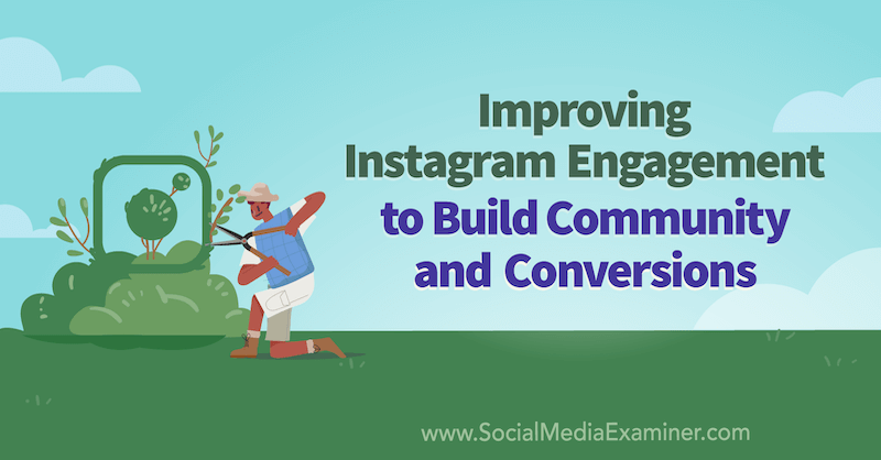 Improving Instagram Engagement to Build Community and Conversions featuring insights from Sue B. Zimmerman on the Social Media Marketing Podcast.