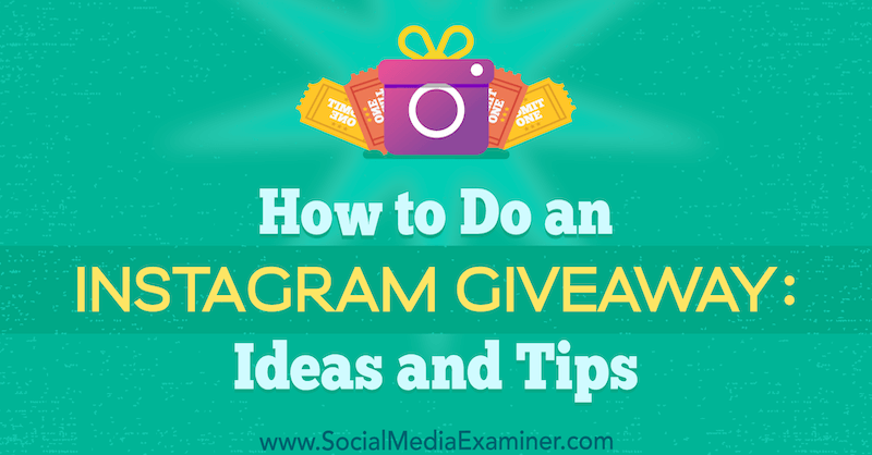 Running a Successful Instagram Giveaway: Ideas and Tips by Jenn Herman on Social Media Examiner.