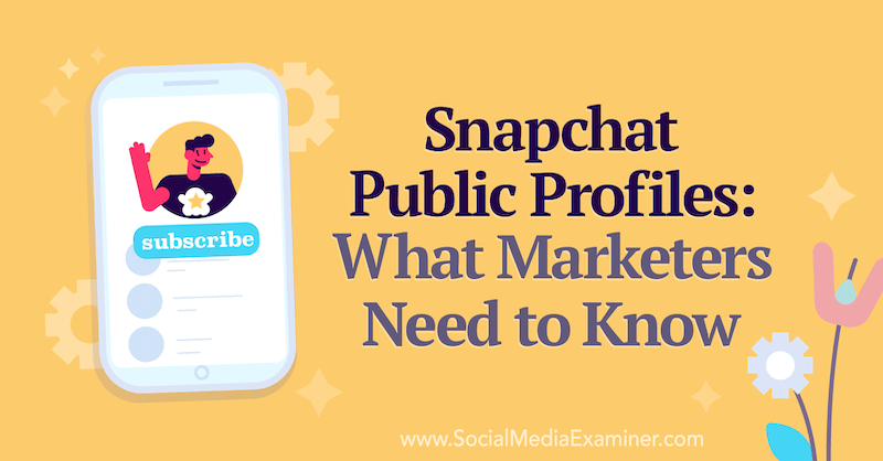 Snapchat Public Profiles: What Marketers Need to Know by Anna Sonnenberg on Social Media Examiner.
