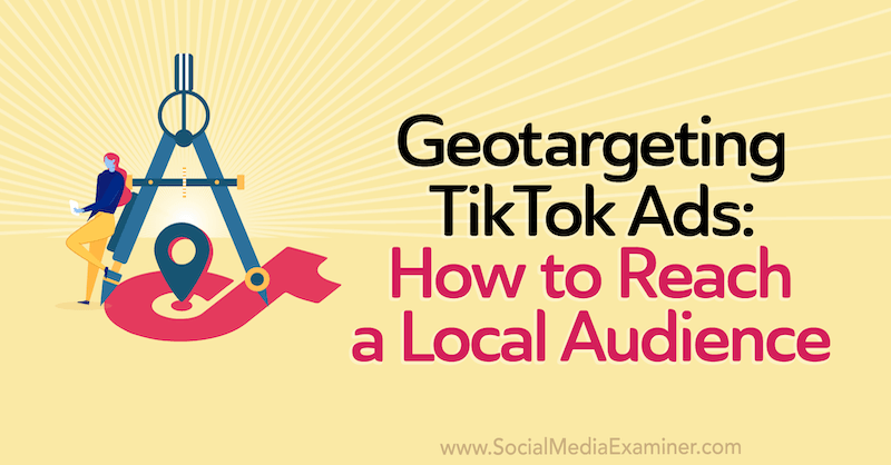 Geotargeting TikTok Ads: How to Reach a Local Audience by Staff Writer on Social Media Examiner.