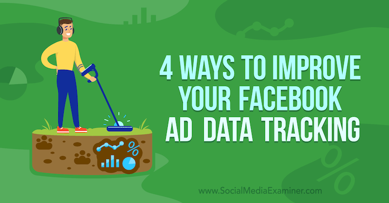 4 Ways to Improve Your Facebook Ad Data Tracking by James Bender on Social Media Examiner.