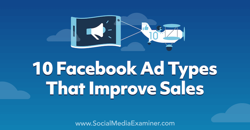 10 Facebook Ad Types That Improve Sales by Anna Sonnenberg on Social Media Examiner.