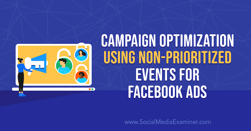 Campaign Optimization Using Non-Prioritized Events for Facebook Ads by Anna Sonnenberg on Social Media Examiner.