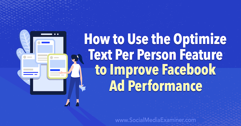How to Use the Optimize Text Per Person Feature to Improve Facebook Ad Performance by Anna Sonnenberg on Social Media Examiner.