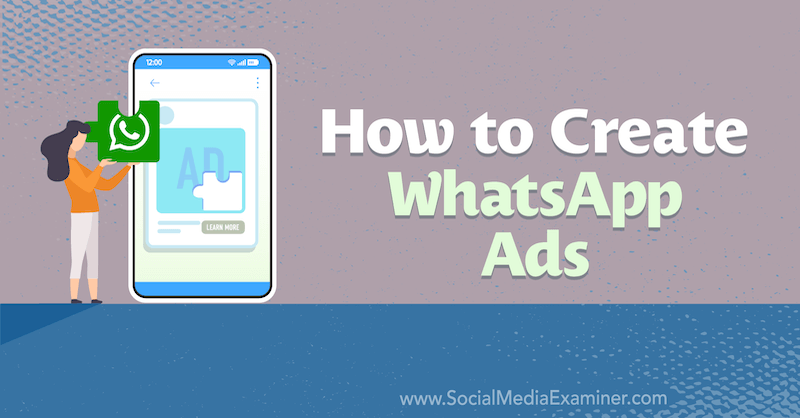 How to Create WhatsApp Ads by Anna Sonnenberg on Social Media Examiner.