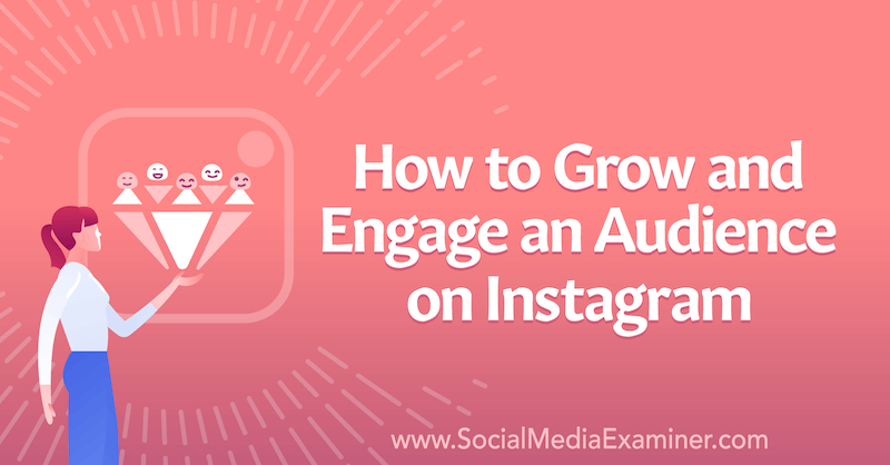How to Grow and Engage an Audience on Instagram by Corinna Keefe on Social Media Examiner.