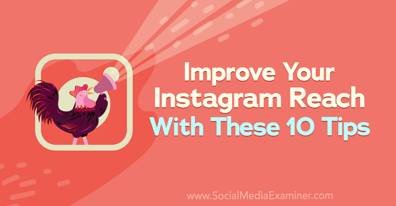 Improve Your Instagram Reach With These 10 Tips on Social Media Examiner.