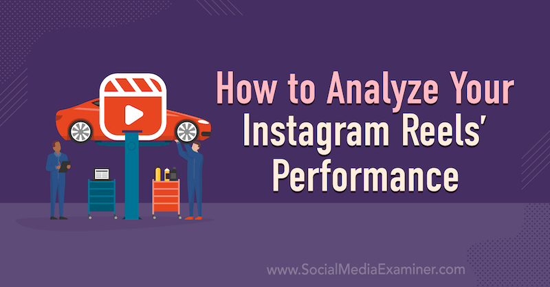How to Analyze Your Instagram Reels' Performance by Corinna Keefe on Social Media Examiner.