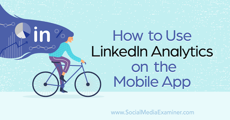 How to Use LinkedIn Analytics on the Mobile App by Louise Brogan on Social Media Examiner.