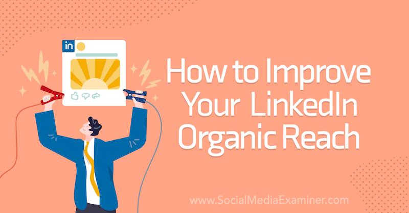 How to Improve Your LinkedIn Organic Reach on Social Media Examiner.