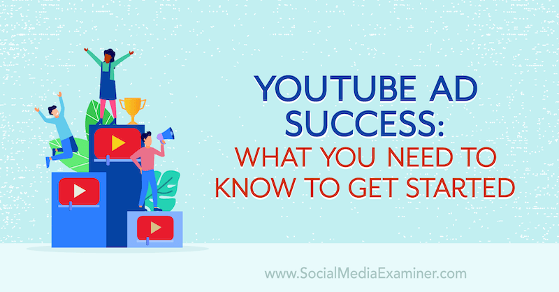 YouTube Ad Success: What You Need to Know to Get Started featuring insights from Joe Martinez on the Social Media Marketing Podcast.