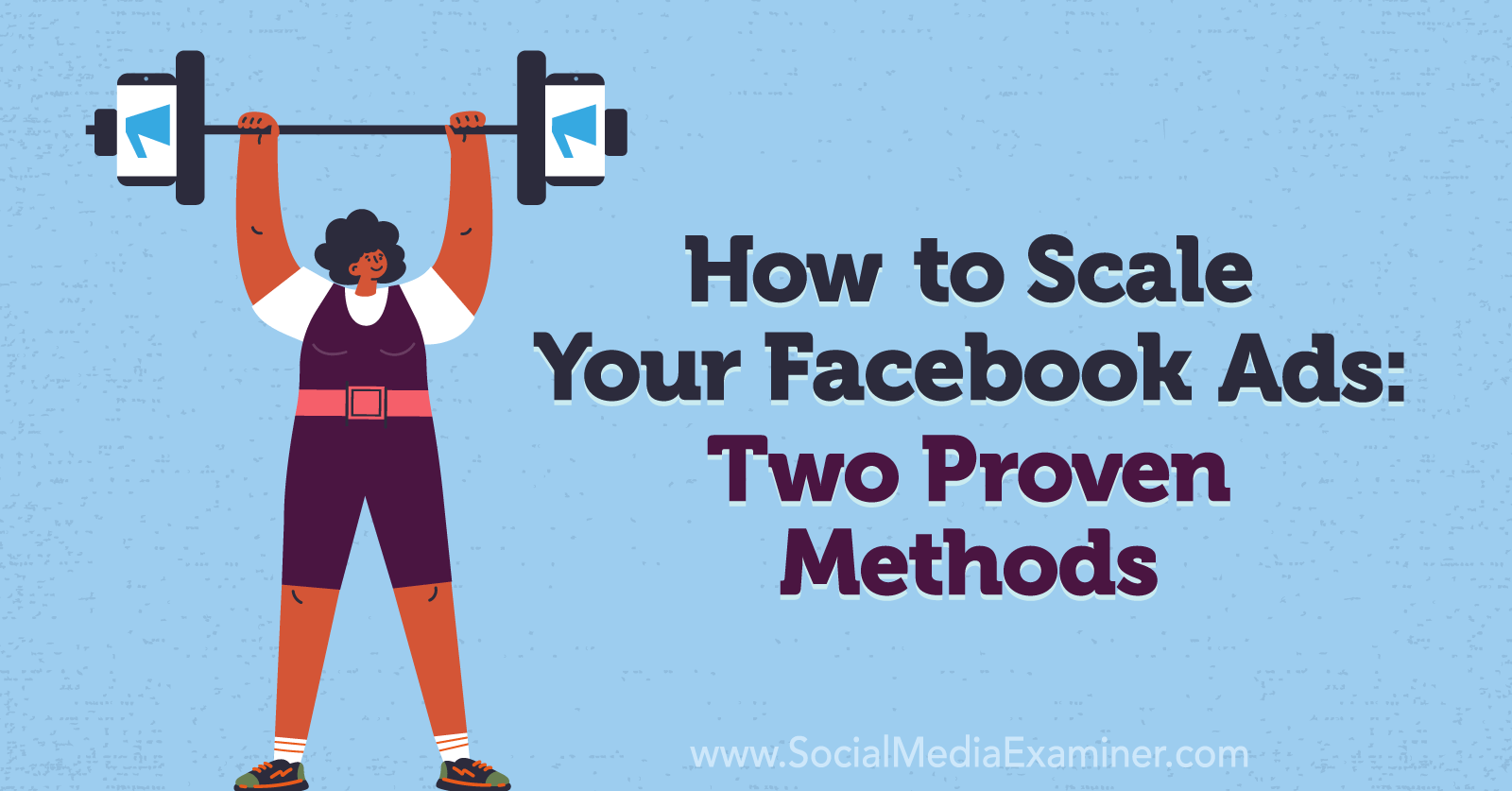 How to Scale Your Facebook Ads: Two Proven Methods by Charlie Lawrance on Social Media Examiner.