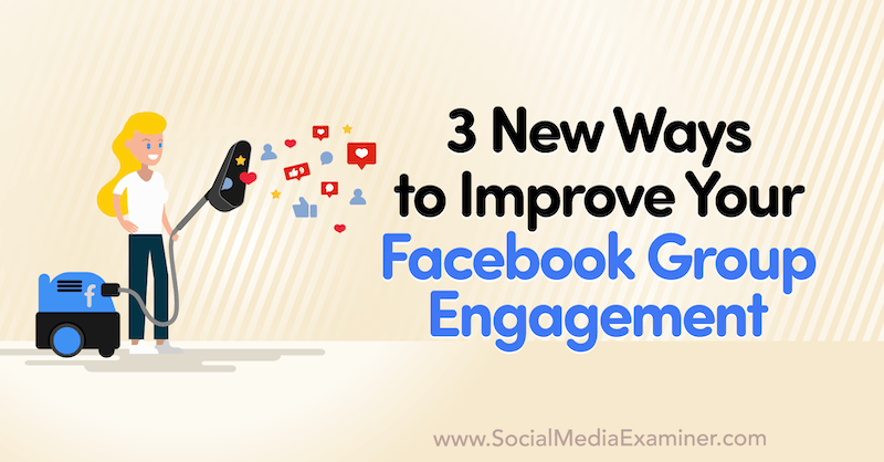 3 New Ways to Improve Your Facebook Group Engagement by Corinna Keefe on Social Media Examiner.