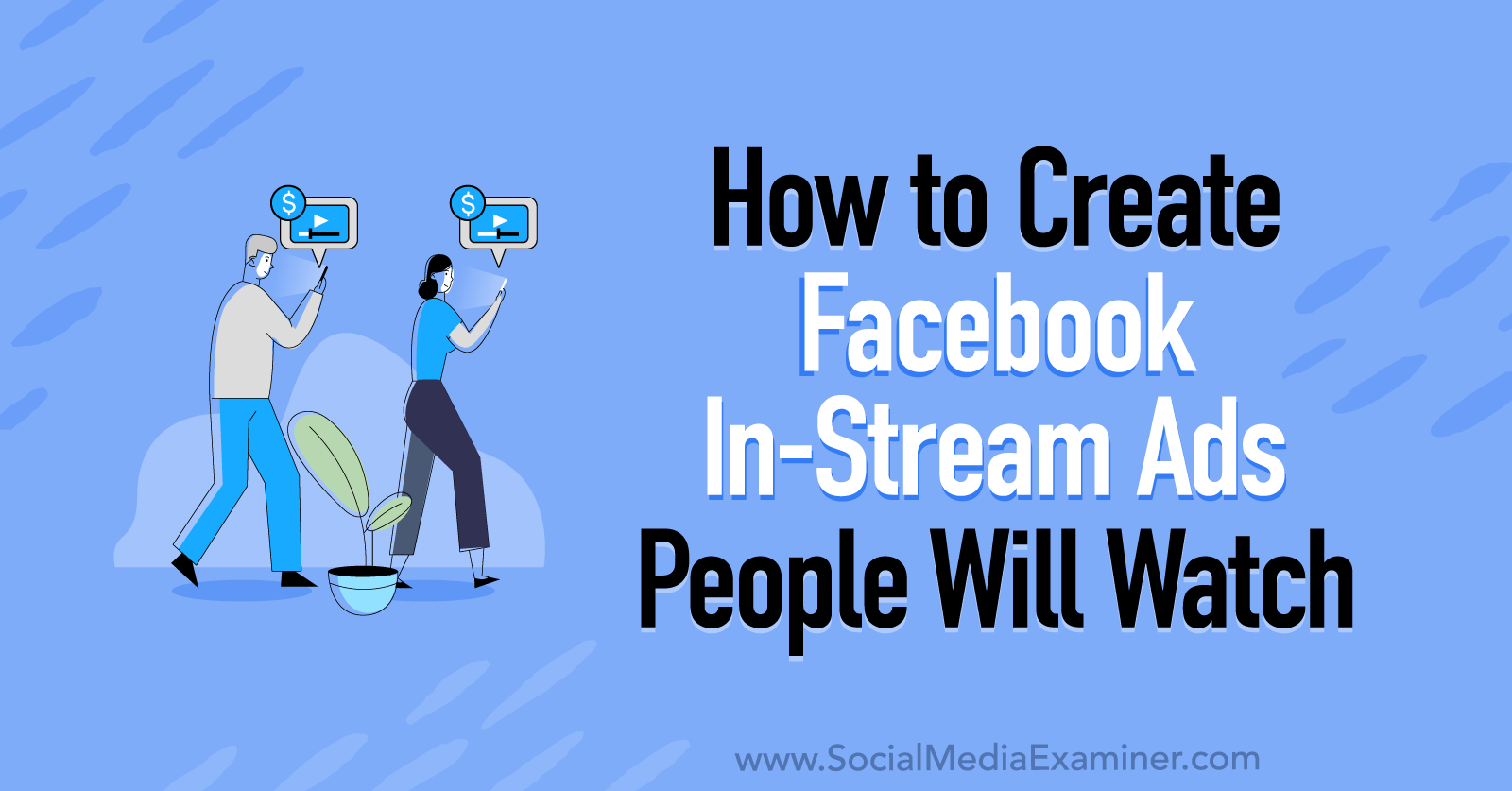 How to Create Facebook In-Stream Ads People Will Watch by Corinna Keefe on Social Media Examiner.